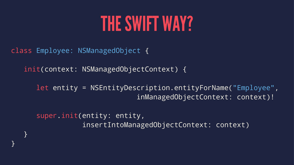 THE SWIFT WAY? class Employee: NSManagedObject ...