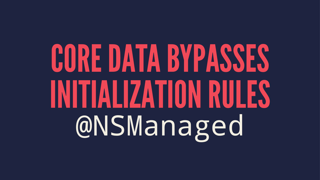 CORE DATA BYPASSES INITIALIZATION RULES @NSMana...