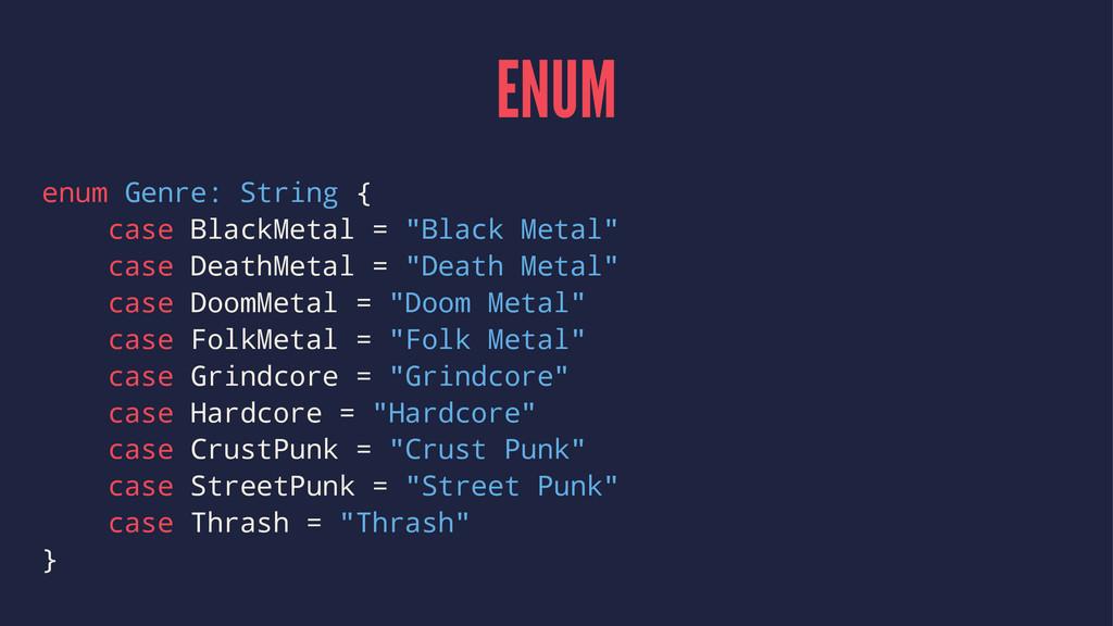 "ENUM enum Genre: String { case BlackMetal = ""Bl..."