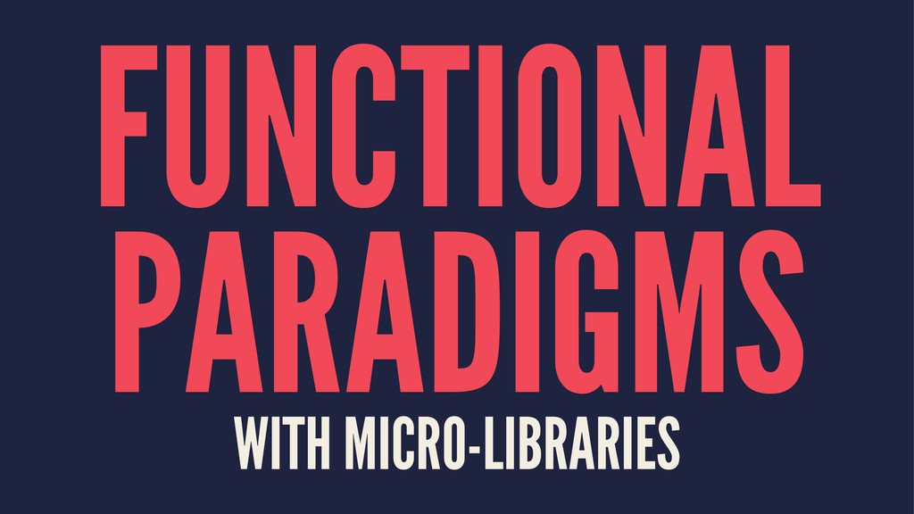 FUNCTIONAL PARADIGMS WITH MICRO-LIBRARIES