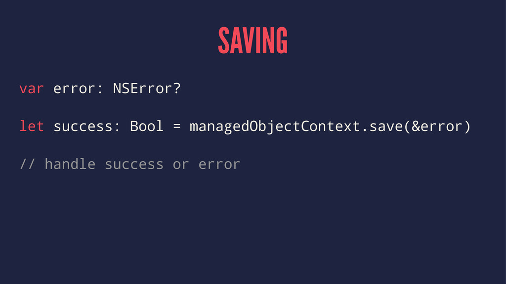 SAVING var error: NSError? let success: Bool = ...