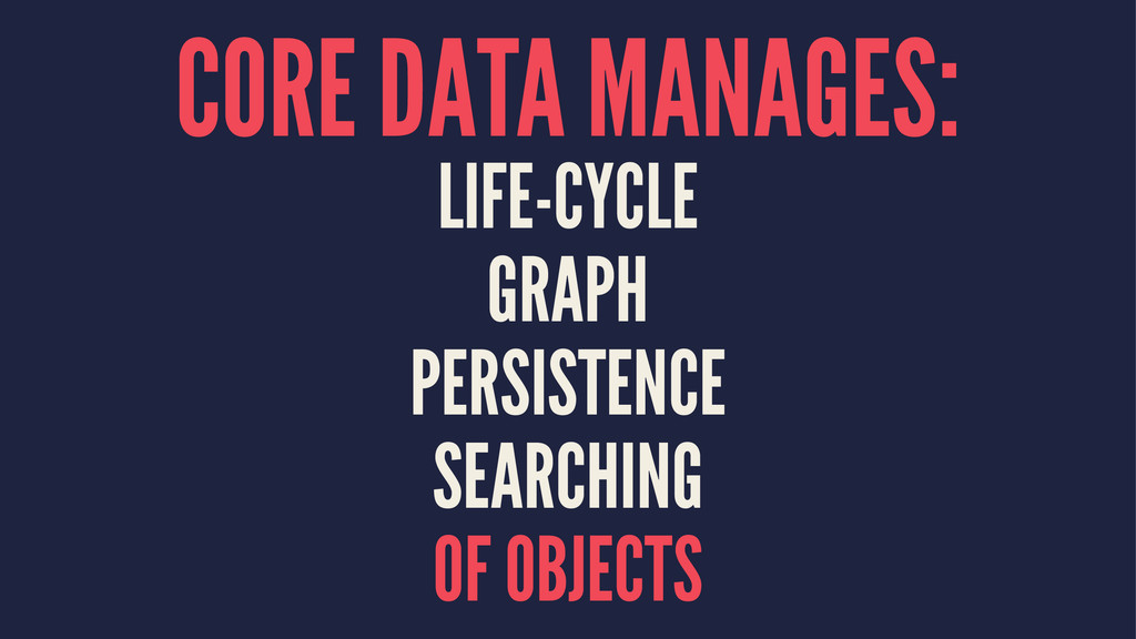 CORE DATA MANAGES: LIFE-CYCLE GRAPH PERSISTENCE...
