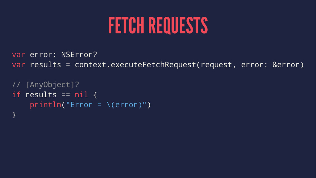 FETCH REQUESTS var error: NSError? var results ...