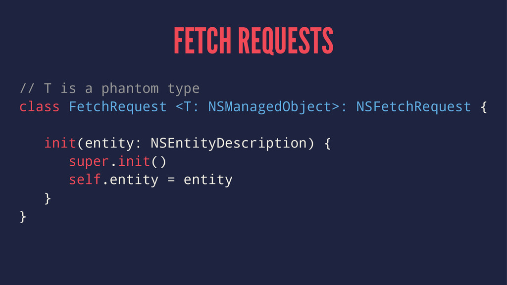 FETCH REQUESTS // T is a phantom type class Fet...