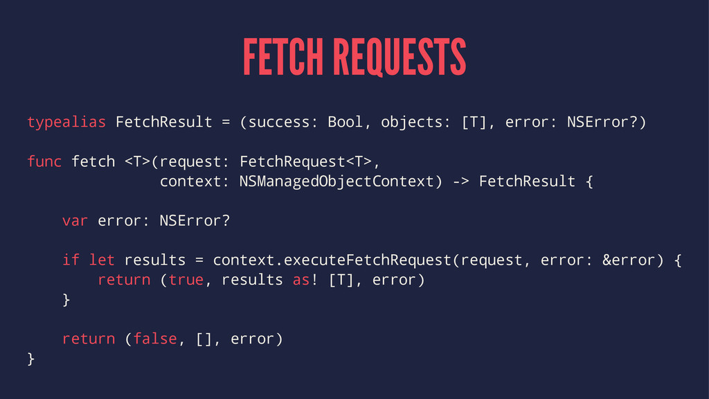 FETCH REQUESTS typealias FetchResult = (success...