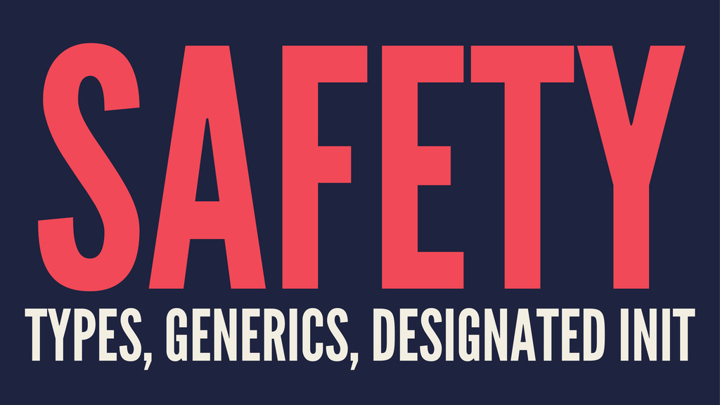SAFETY TYPES, GENERICS, DESIGNATED INIT