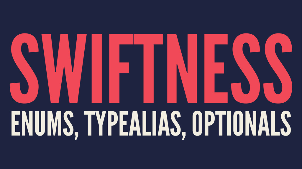 SWIFTNESS ENUMS, TYPEALIAS, OPTIONALS