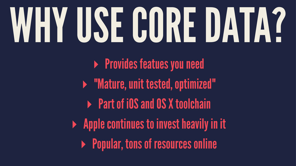 WHY USE CORE DATA? ▸ Provides featues you need ...