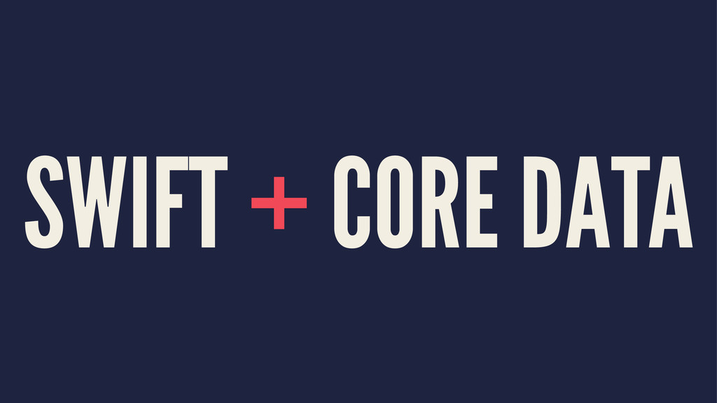 SWIFT + CORE DATA