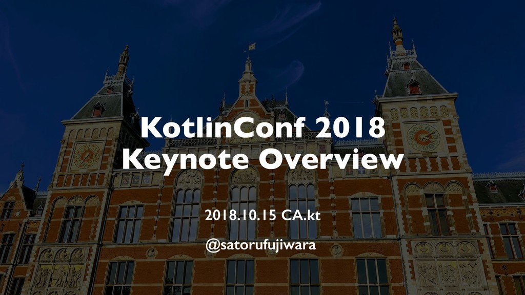 KotlinConf 2018 Keynote Overview 2018.10.15 CA....