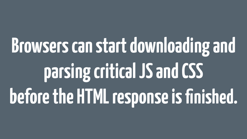 Browsers can start downloading and parsing crit...