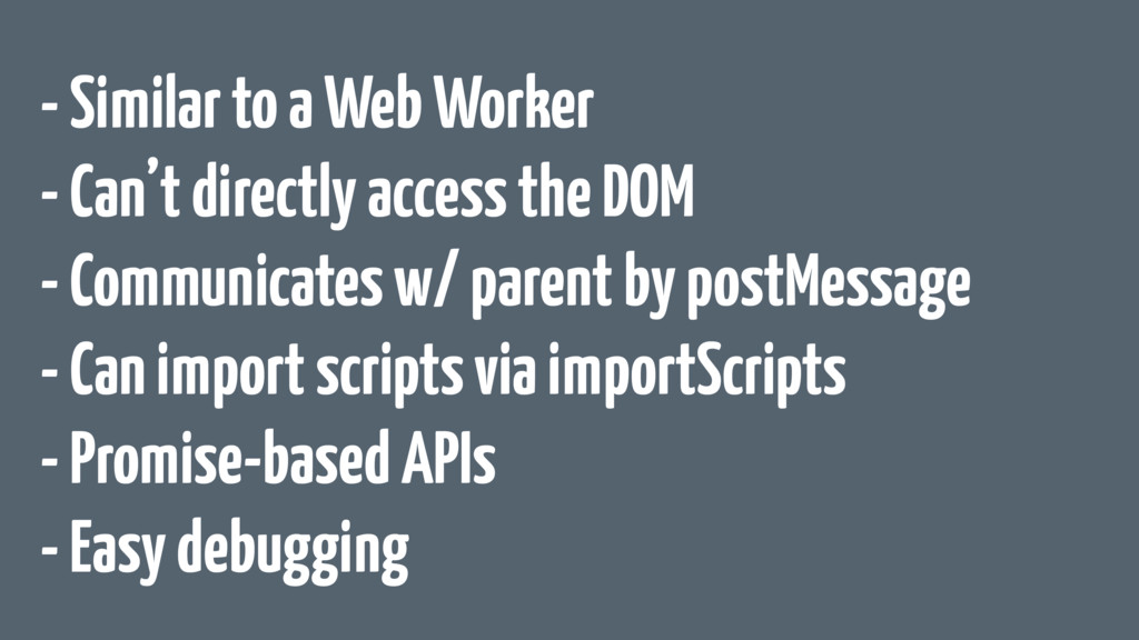 - Similar to a Web Worker - Can't directly acce...