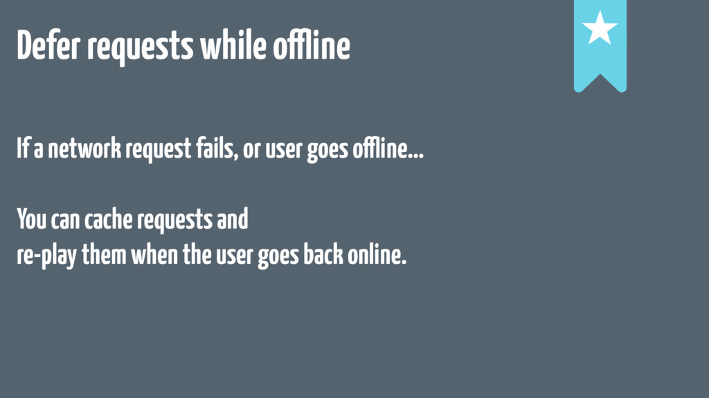 Defer requests while offline ! ! ! If a network...
