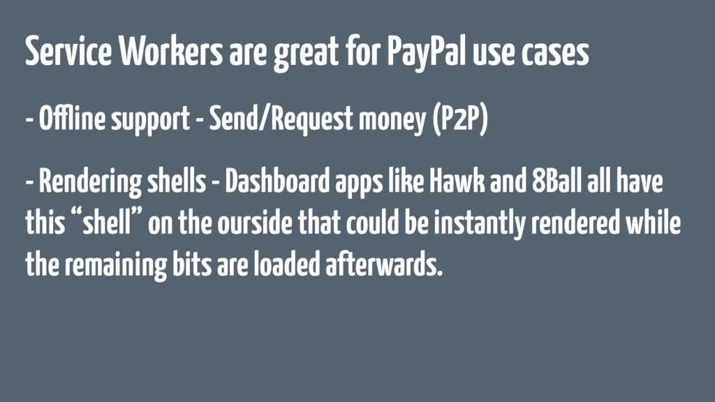 Service Workers are great for PayPal use cases ...