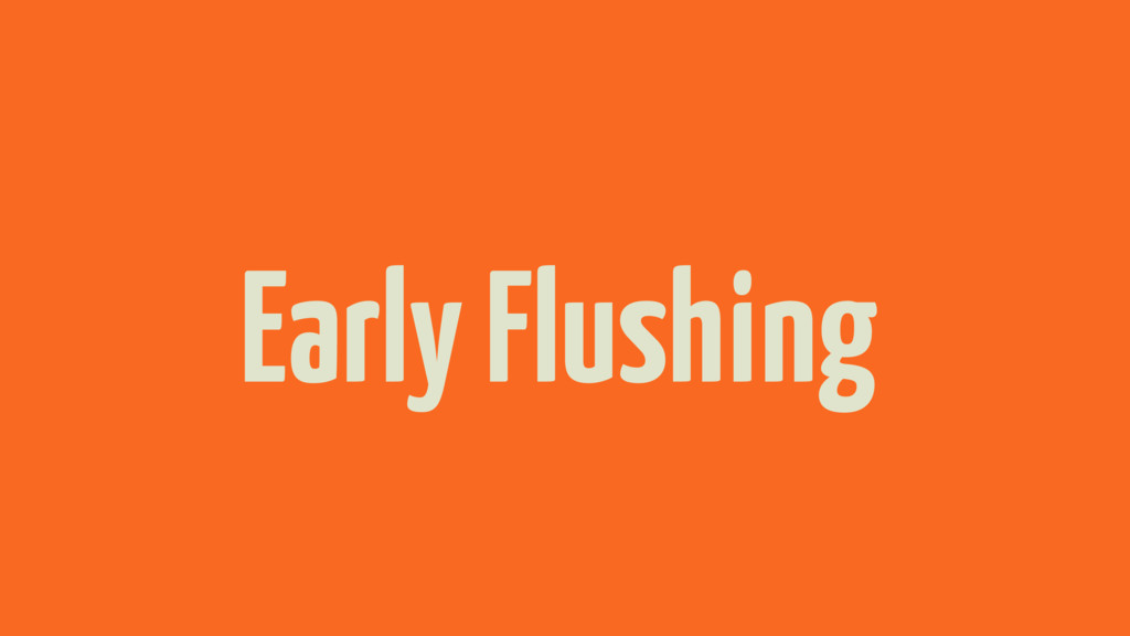 Early Flushing