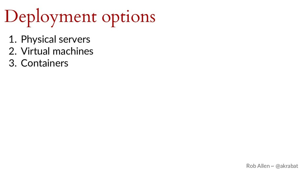 Deployment options 1. Physical servers 2. Virtu...