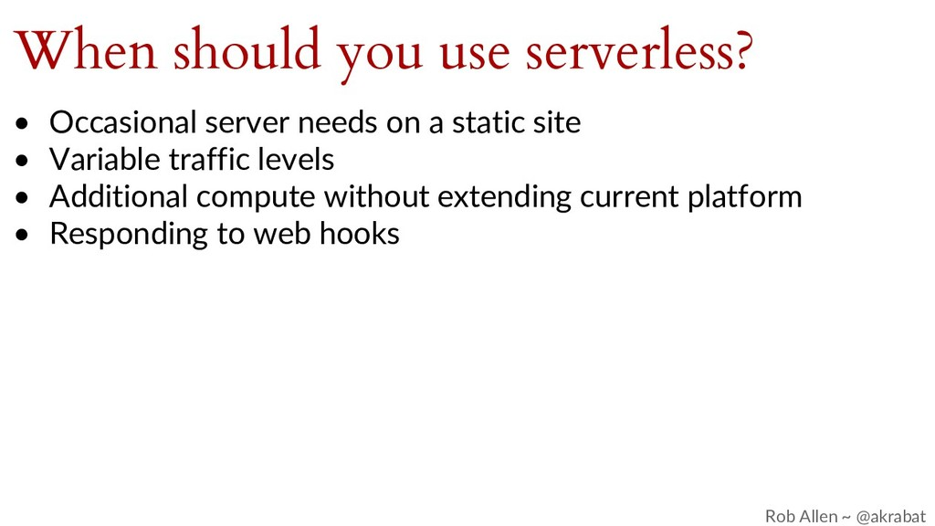When should you use serverless? • Occasional se...