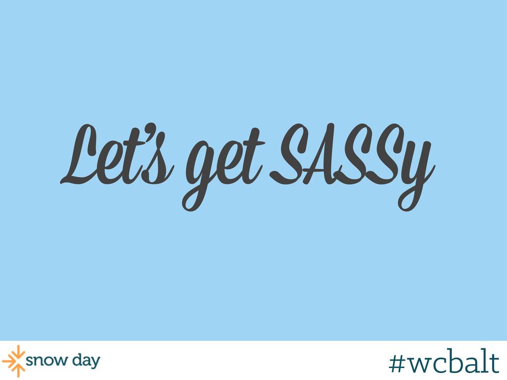 Let's get SASSy #wcbalt