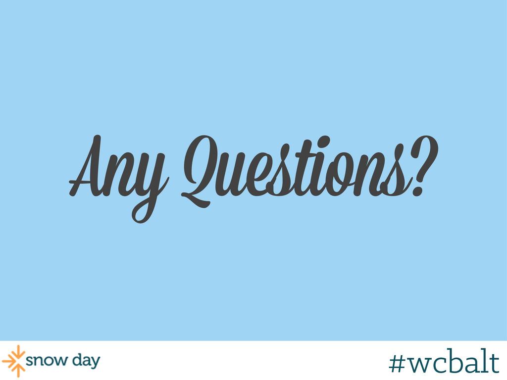 Any Questions? #wcbalt