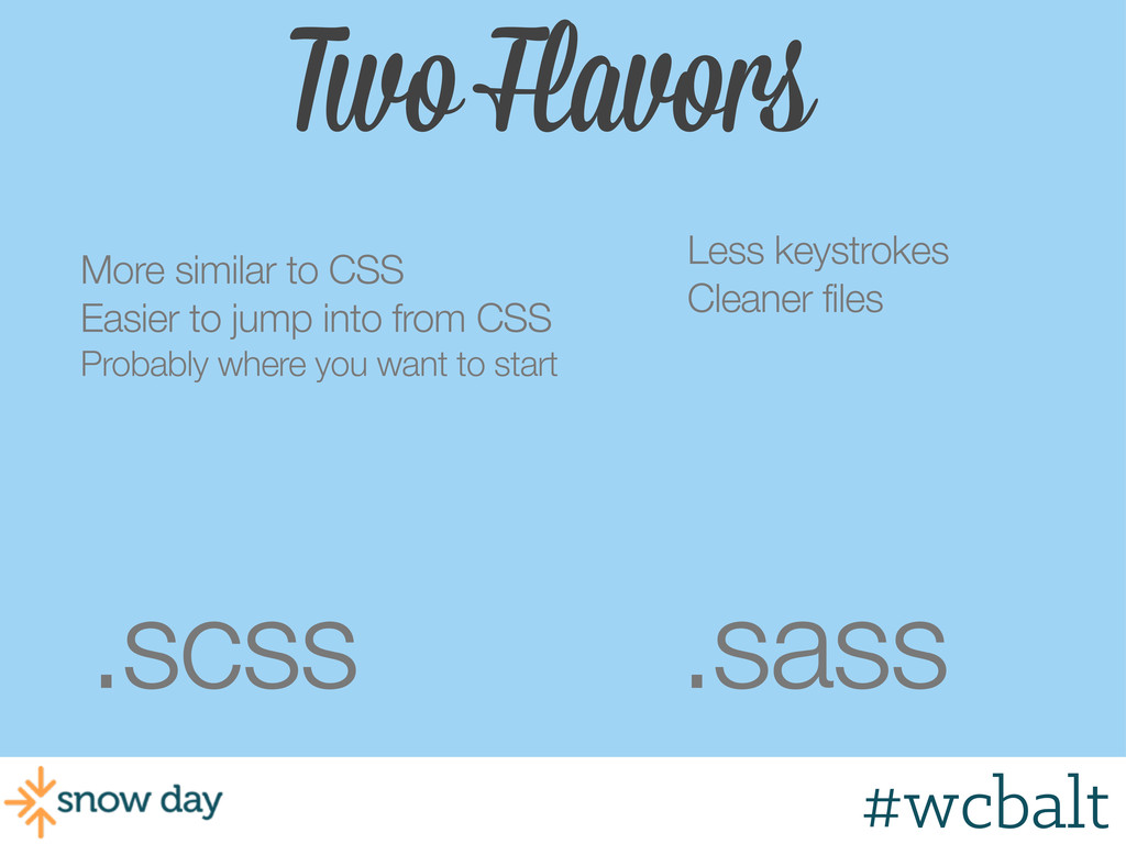 Two Flavors .scss .sass More similar to CSS Eas...