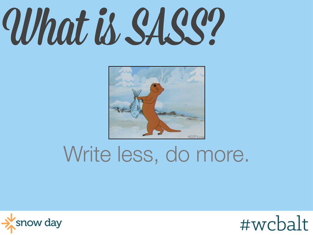 What is SASS? Write less, do more. #wcbalt