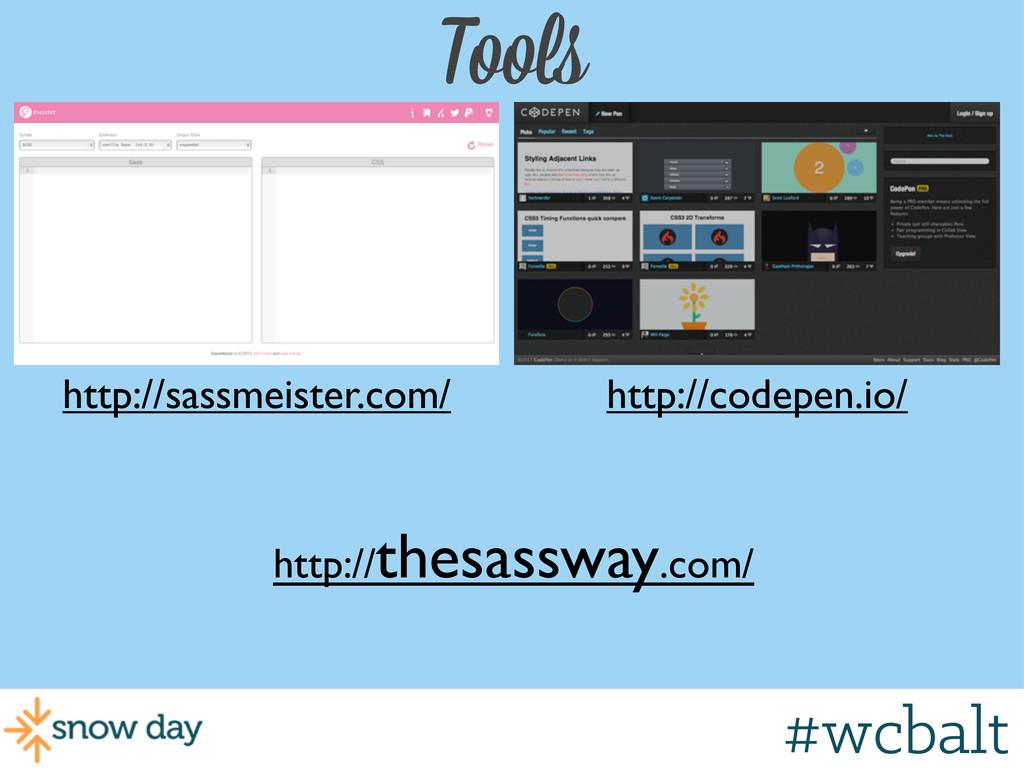 Tools http://sassmeister.com/ http://codepen.io...
