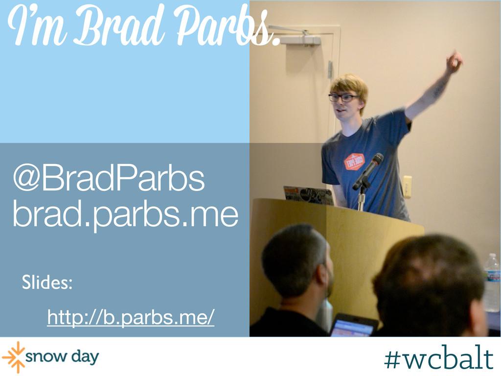 I'm Brad Parbs. @BradParbs brad.parbs.me http:/...