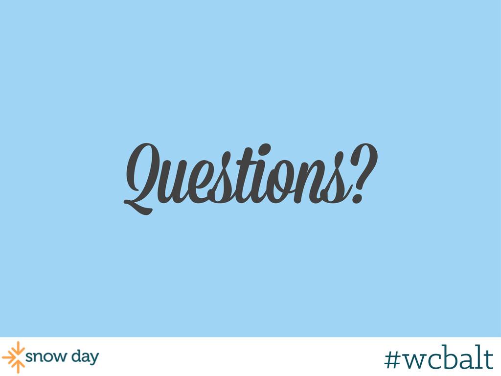 Questions? #wcbalt