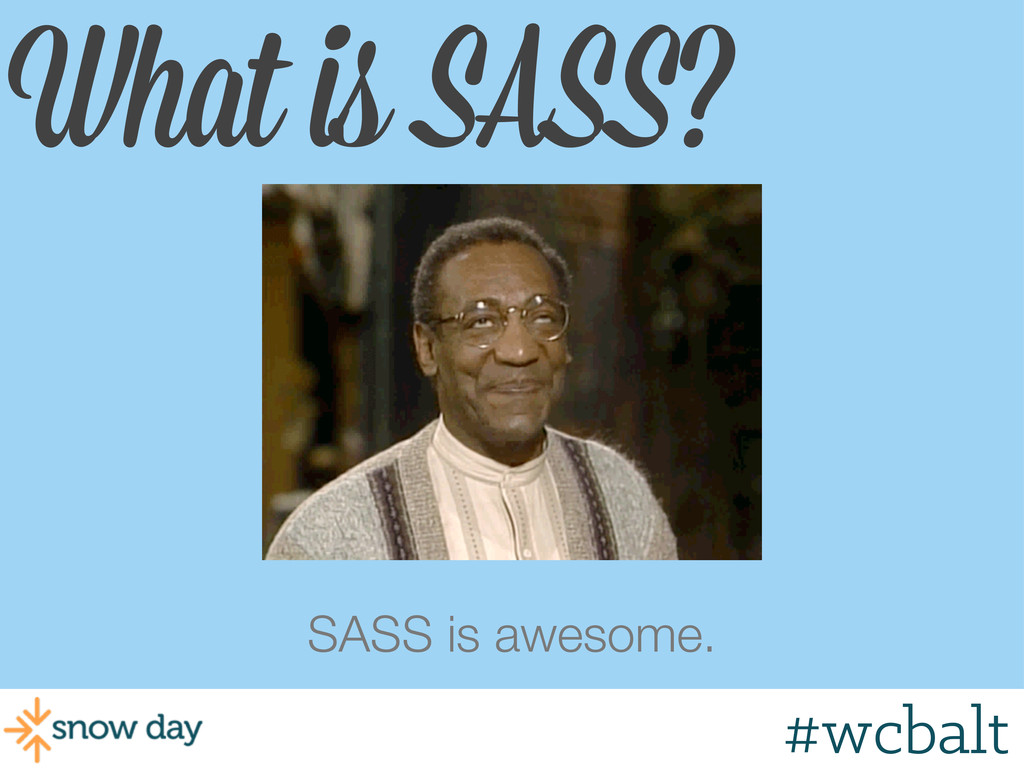 What is SASS? SASS is awesome. #wcbalt