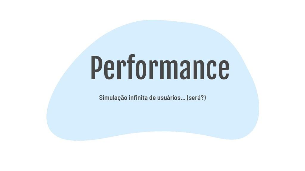 Performance Simulação infinita de usuários... (...