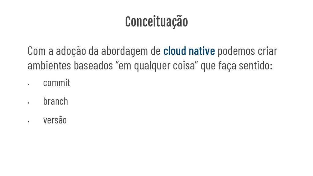 Conceituação Com a adoção da abordagem de cloud...