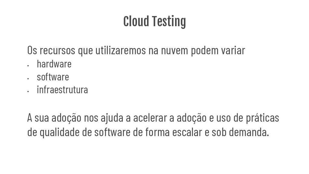 Cloud Testing Os recursos que utilizaremos na n...