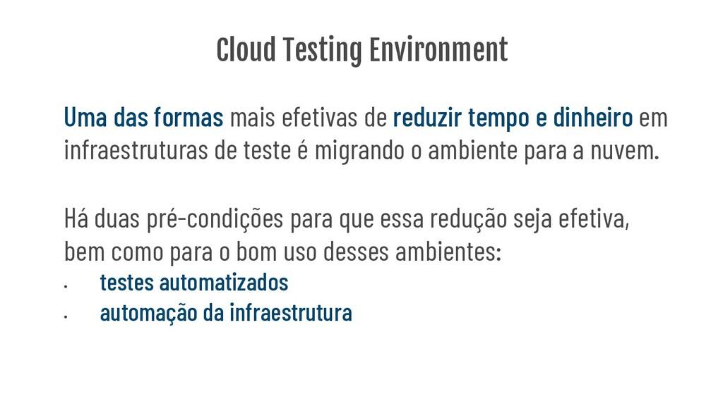 Cloud Testing Environment Uma das formas mais e...