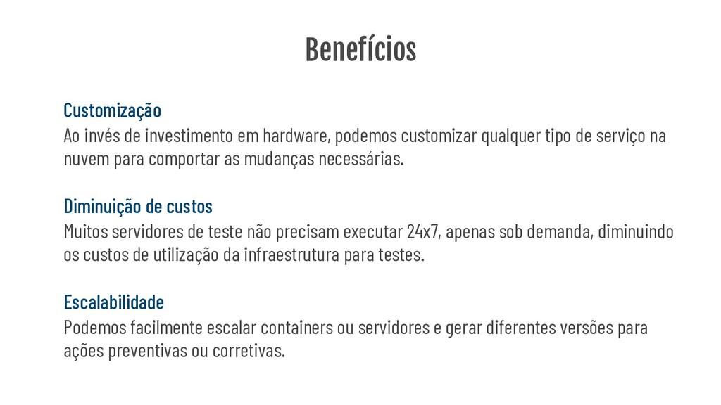 Benefícios Customização Ao invés de investiment...