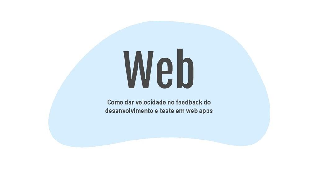 Web Como dar velocidade no feedback do desenvol...