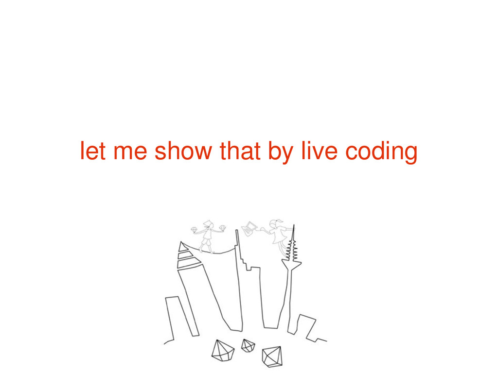 let me show that by live coding