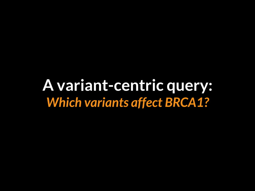 A variant-centric query: Which variants affect ...