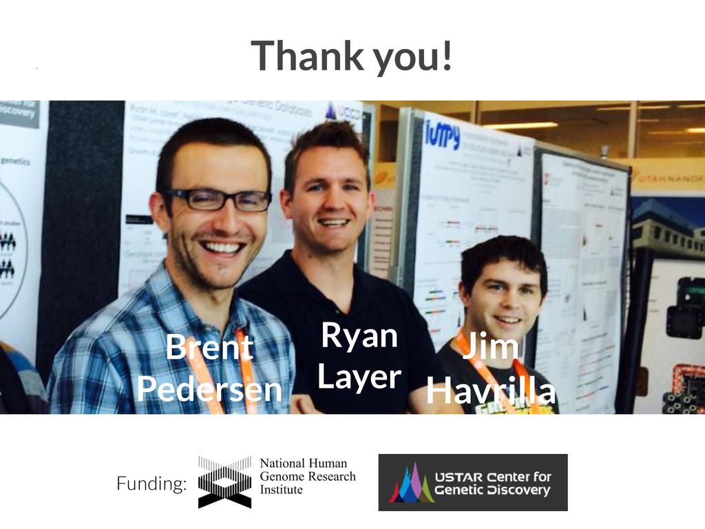 Thank you! Funding: Brent Pedersen Ryan Layer J...