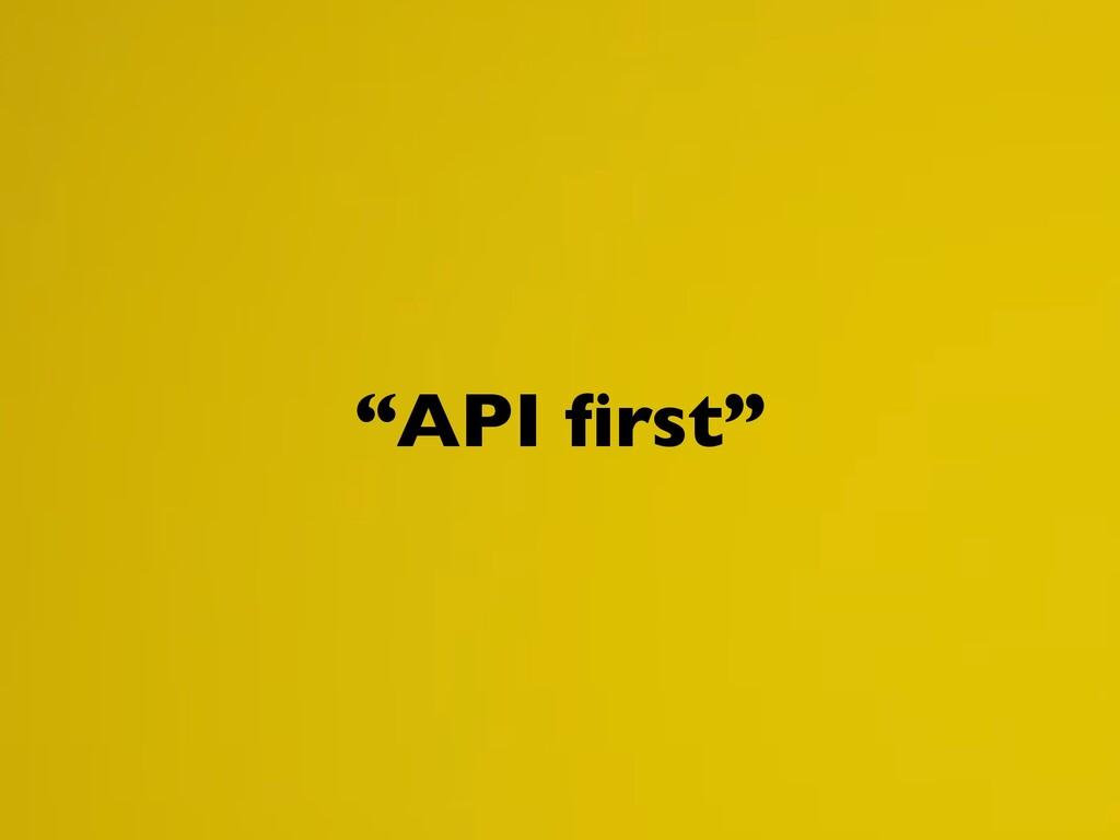 """API first"""