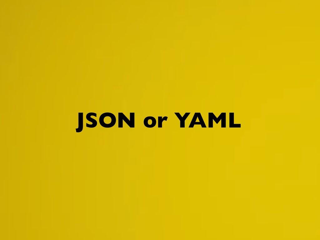 JSON or YAML