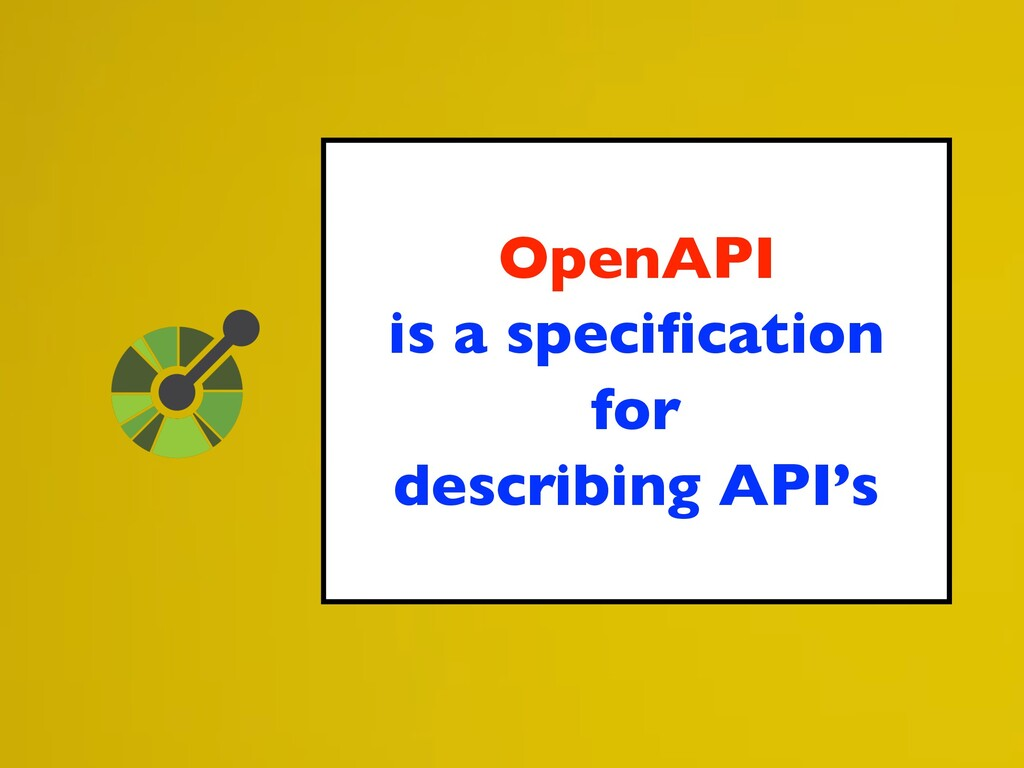 OpenAPI is a specification for describing API's