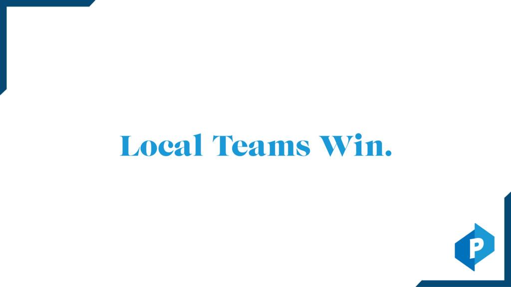 Local Teams Win.