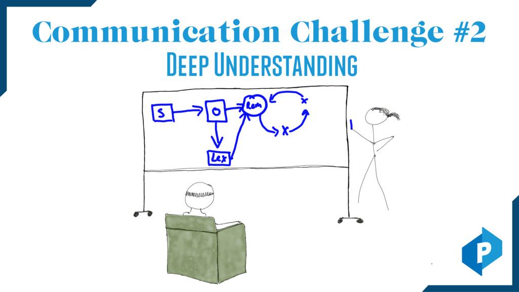 Communication Challenge #2 Deep Understanding