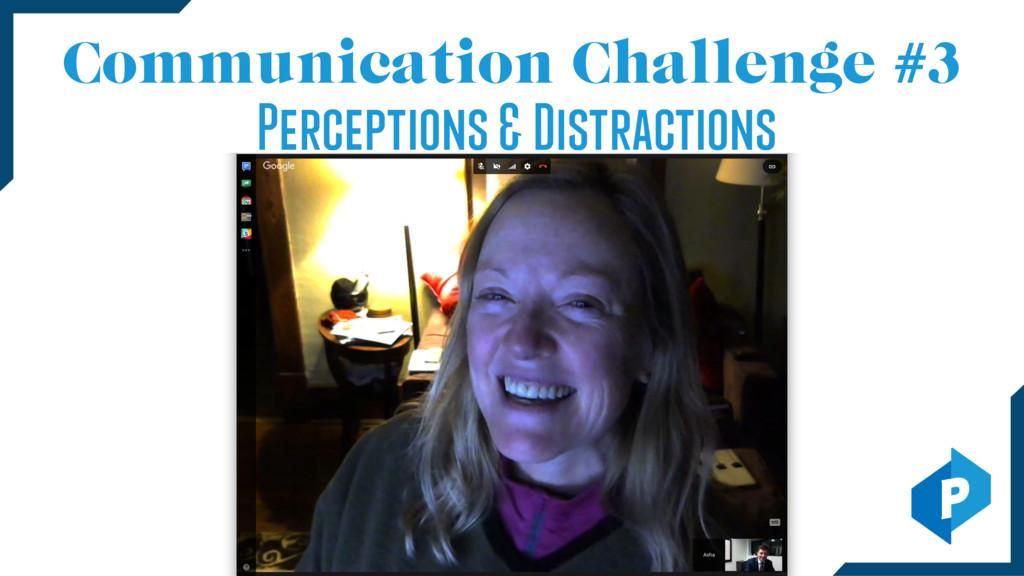 Communication Challenge #3 Perceptions & Distra...