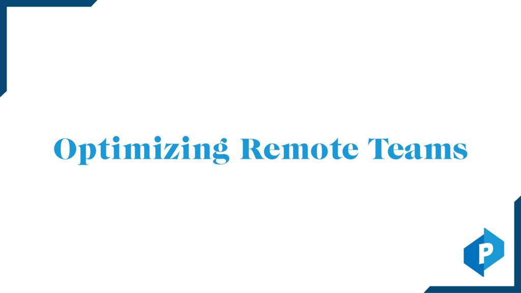 Optimizing Remote Teams