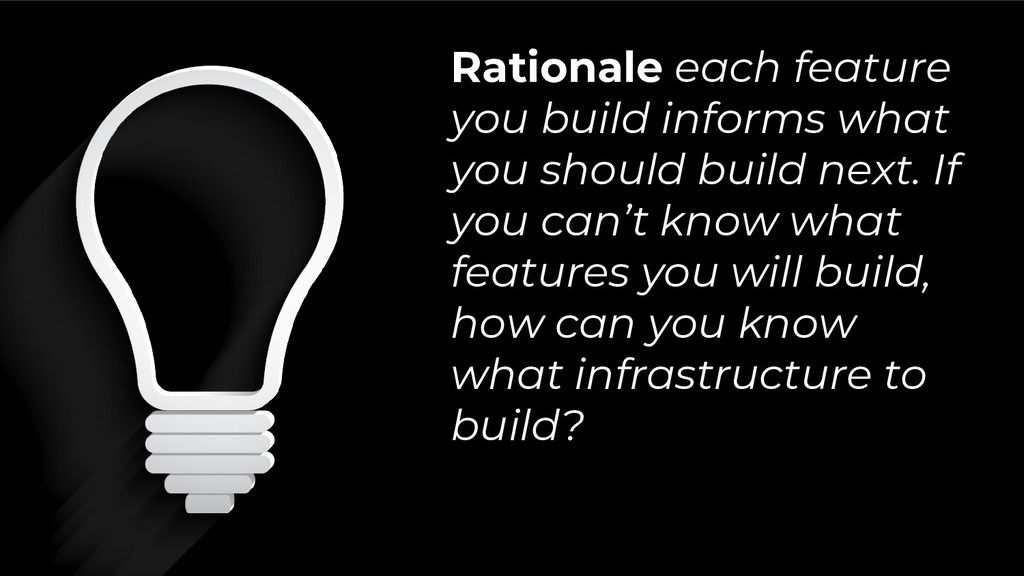 Rationale each feature you build informs what y...