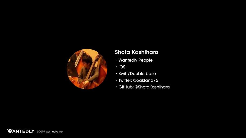 ©2019 Wantedly, Inc. Shota Kashihara ɾWantedly ...