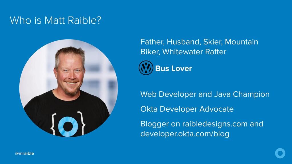 @mraible Who is Matt Raible? Father, Husband, S...