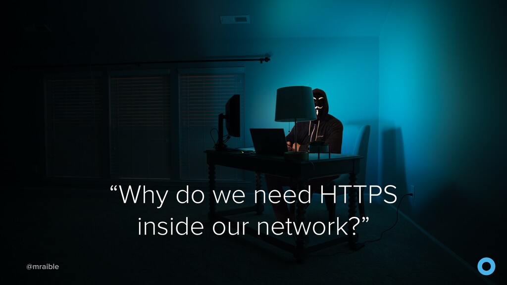 "@mraible ""Why do we need HTTPS inside our netwo..."
