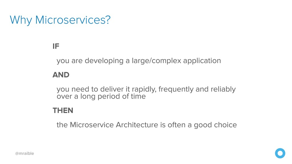 @mraible Why Microservices? IF you are developi...